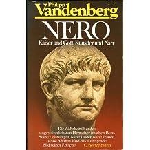 Nero : Kaiser und Gott, Künstler und Narr.