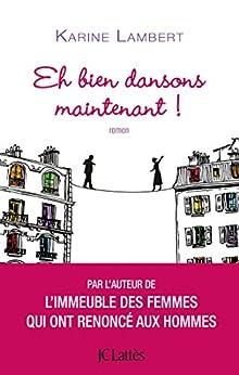 Eh bien dansons maintenant ! (Romans contemporains) (French Edition)