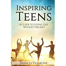 Inspiring Teens: A Guide to Living Life Without Regret