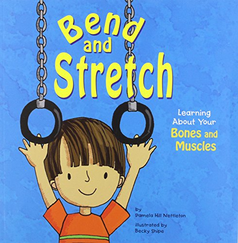 Bend and Stretch: Learning about Your Bones and Muscles (The Amazing Body) por Pamela Hill Nettleton