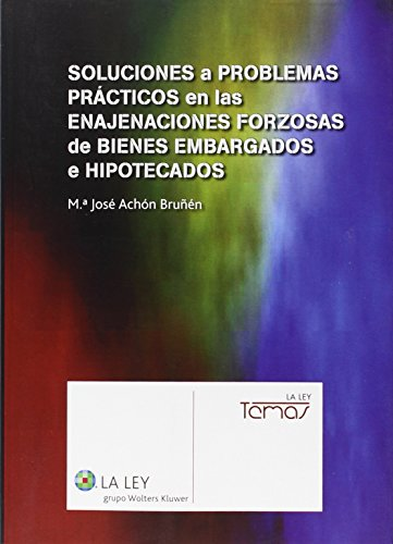 Soluciones a problemas prácticos en las enajenaciones forzosas de bienes embarga (Temas La Ley) por Mª Jose Achon Bruñen