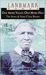 One More Valley, One More Hill: The Story of Aunt Clara Brown (Landmark Books) by Linda Lowery (2002-12-24)