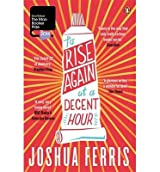 [(To Rise Again at a Decent Hour)] [ By (author) Joshua Ferris ] [September, 2014]
