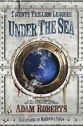 Twenty Trillion Leagues Under the Sea by Adam Roberts (2016-05-12)