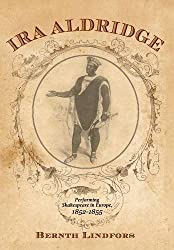 Ira Aldridge: Performing Shakespeare in Europe, 1852-1855: 3 (Rochester Studies in African History and the Diaspora) by Bernth Lindfors (2013-12-15)