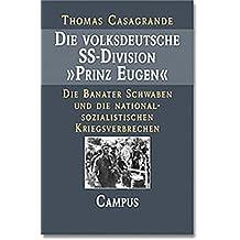 """Die volksdeutsche SS-Division """"Prinz Eugen"""": Die Banater Schwaben und die nationalsozialistischen Kriegsverbrechen"""