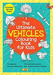 The Ultimate Vehicles Colouring Book for Kids: 100 Original Hand-Drawn pictures, 10 categories, GK & Trivi