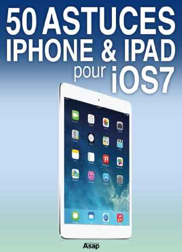50 astuces iPhone et iPad pour iOS 7 (French Edition)
