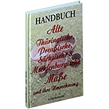 Handbuch Alte Thüringische, Preußische, Sächsische und Mecklenburgische Maße und ihre Umrechnung
