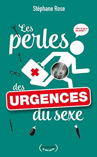 Les perles des urgences du sexe par Stephane Rose