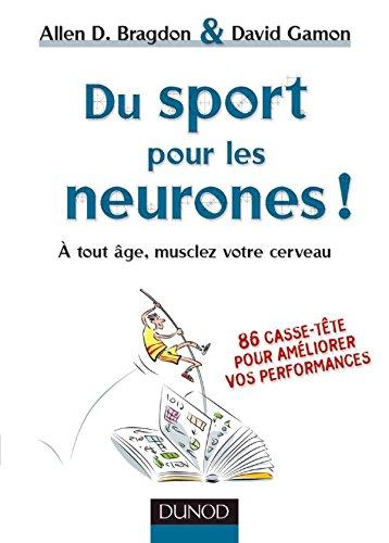 Du sport pour les neurones ! : A tout âge, musclez votre cerveau par Allen Bragdon