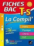 La compil' Tle S : Mathématiques, Physique, Chimie, SVT