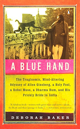 A Blue Hand: The Tragicomic, Mind-Altering Odyssey of Allen Ginsberg, Holy Fool, Lost Muse, Dharma Bum, and His Prickly Bride