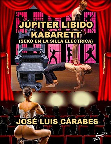 JUPITER LIBIDO KABARETT: -SEXO EN LA SILLA ELECTRICA- por JOSE LUIS CARABES