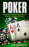 Poker: Everything You Need To Know About Poker From Beginner To Expert (2017 Ultimiate Poker Book) (English Edition)