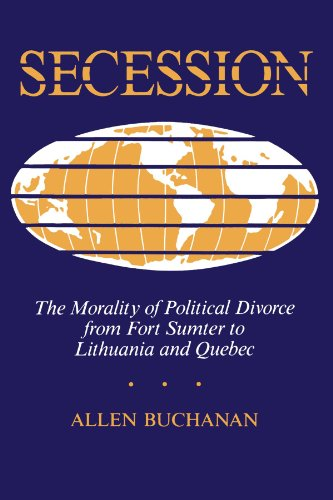 Secession: The Morality Of Political Divorce From Fort Sumter To Lithuania And Quebec por Allen Buchanan