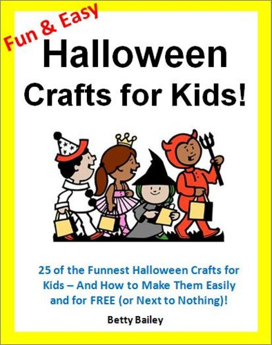 Fun and Easy Halloween Crafts for Kids: 25 of the Funnest Halloween Crafts for Kids - and How to Make Them Easily and for FREE (or Next to Nothing)! (English Edition)