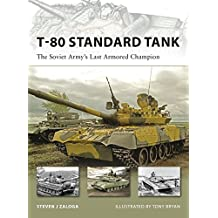 T-80 Standard Tank: The Soviet Army's Last Armored Champion (New Vanguard, Band 152)