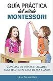 Guía práctica del Método Montessori: Con más de 100 actividades para hacer en casa de 0 a 6 años