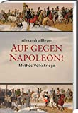 Auf gegen Napoleon!: Mythos Volkskriege - Alexandra Bleyer