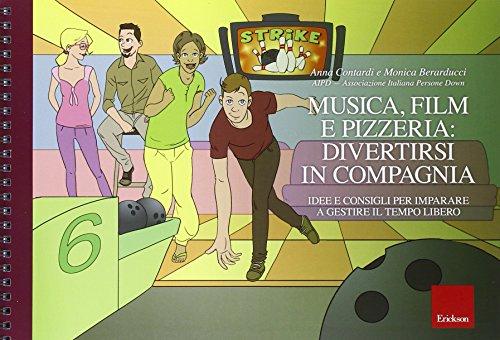 Musica, film e pizzeria: divertirsi in compagnia. Idee e consigli per imparare a gestire il tempo libero