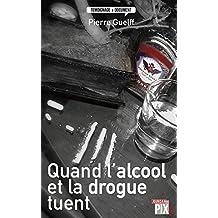 Quand l'alcool et la drogue tuent: Histoires vraies (Témoignage & document)