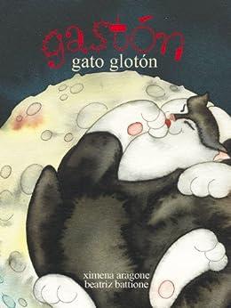Gastón gato glotón (Gato Gastón nº 1) de [Aragone, Ximena, Battione, Beatriz]