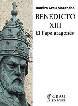 Benedicto XIII, el Papa Aragonés de [Morancho, Ramiro Grau]