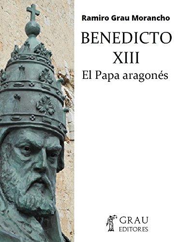 Benedicto XIII, el Papa Aragonés por Ramiro Grau Morancho