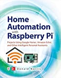 Home Automation with Raspberry Pi: Projects Using Google Home, Amazon Echo, and Other