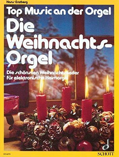 Die Weihnachts-Orgel: Die schönsten Weihnachtslieder. E-Orgel. (Top Music an der Orgel)