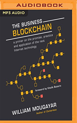 The Business Blockchain: A Primer on Promise, Practice, and Application of the Next Internet Technology
