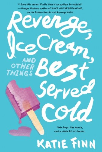 Revenge, Ice Cream, and Other Things Best Served Cold (Broken Hearts and Revenge)