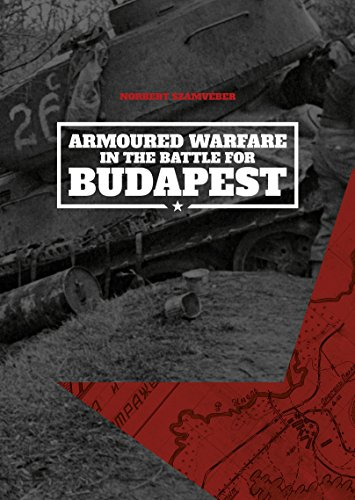 Armoured Warfare in the Battle for Budapest por Norbert Szamveber