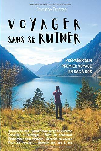 Voyager Sans Se Ruiner: Préparer Son Premier Voyage En Sac à Dos