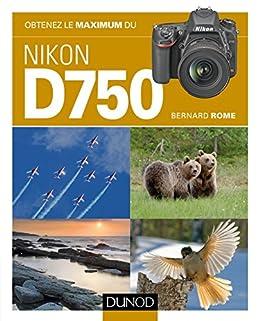 Obtenez le maximum du Nikon D750 par [Rome, Bernard]