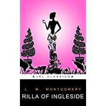 Rilla Of Ingleside: #100 Of 100  (JKL Classics - Active TOC, Active Footnotes ,Illustrated) (English Edition)