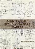 Apuntes sobre tecnologia de la Madera