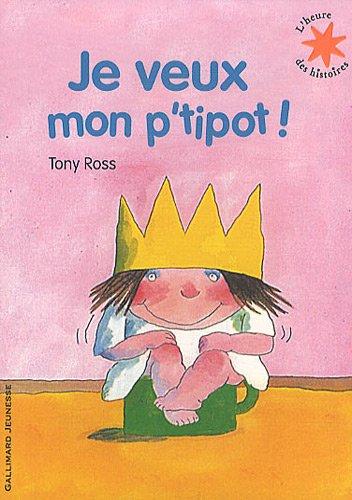 Je Veux Mon P'tipot! par Tony Ross