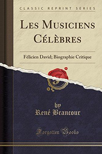 Les Musiciens Célèbres: Félicien David; Biographie Critique (Classic Reprint)