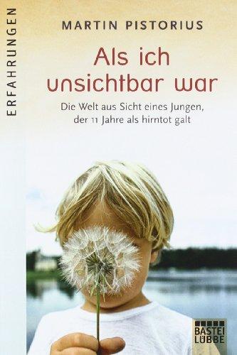 Bastei Lübbe (Bastei Verlag) Als ich unsichtbar war: Die Welt aus der Sicht eines Jungen, der 11 Jahre als hirntot galt