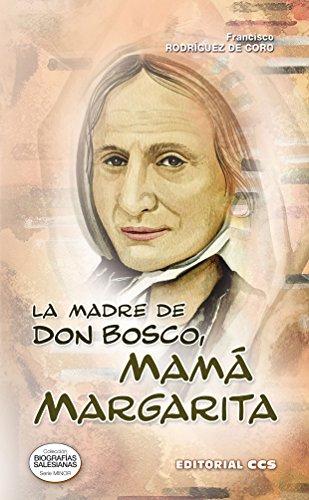 La Madre de Don Bosco, Mamá Margarita (Biografias salesianas n 26)