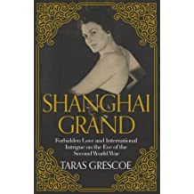 Shanghai Grand: Forbidden Love and International Intrigue on the Eve of the Second World War by Taras Grescoe (2016-06-02)