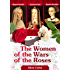 The Women of the Wars of the Roses: Elizabeth Woodville, Margaret Beaufort & Elizabeth of York (English Edition)