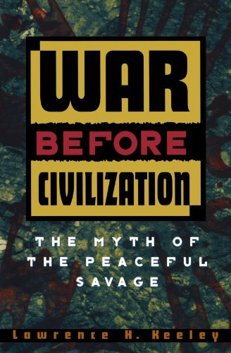 War Before Civilization: The Myth of the Peaceful Savage by Keeley, Lawrence H., Keeley Lawrence H. (December 1, 1997) Paperback