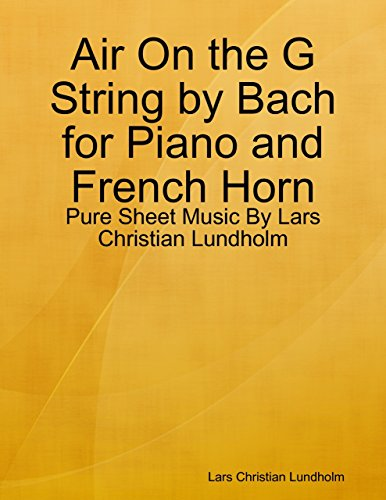 Air On the G String by Bach for Piano and French Horn - Pure Sheet Music By Lars Christian Lundholm (English Edition) -