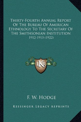 Thirty-Fourth Annual Report of the Bureau of American Ethnolthirty-Fourth Annual Report of the Bureau of American Ethnology to the Secretary of the Sm