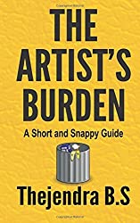 The Artist's Burden - A Short and Snappy Guide: A Short and Snappy Guide: Volume 4 by Mr Thejendra B.S (2012-07-29)