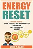 Energy Reset: 4 Manuscripts - Achieve Your Goals Now with PowerLists?, Habit Ignition, Easy Sleep Solutions, DASH Diet (Goal Achievement, Healthy Habits, Remove Toxins, Better Sleep)
