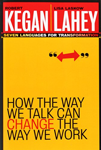 How the Way We Talk Can Change the Way We Work: Seven Languages for Transformation por Robert Kegan